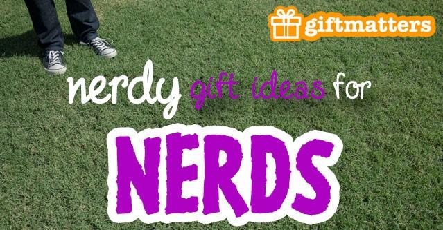 Nerd Gift Ideas